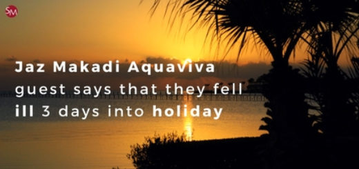 Jaz Makadi Aquaviva guest says that they fell ill 3 days into holiday