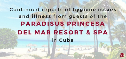 Continued reports of hygiene issues and illness from guests of the Paradisus Princesa del Mar Resort and Spa in Cuba