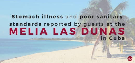 Stomach illness and poor sanitary standards reported by guests at the Melia Las Dunas in Cuba