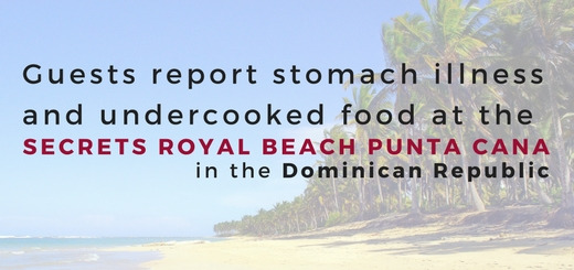 Guests report stomach illness and undercooked food at the Secrets Royal Beach Punta Cana in the Dominican Republic