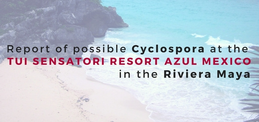 Report of possible Cyclospora at the TUI SENSATORI Resort Azul Mexico in the Riviera Maya