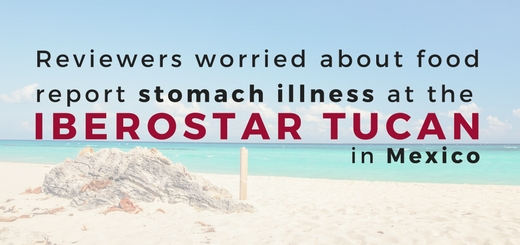 Reviewers worried about food report stomach illness at the Iberostar Tucan in Mexico