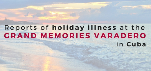 Reports of holiday illness at the Grand Memories Varadero in Cuba